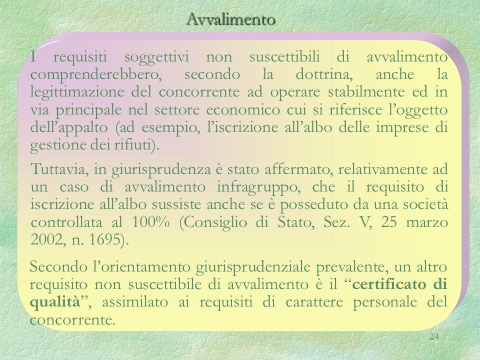 24 Avvalimento Avvalimento I requisiti soggettivi non suscettibili di avvalimento comprenderebbero, secondo la dottrina, anche la legittimazione del c