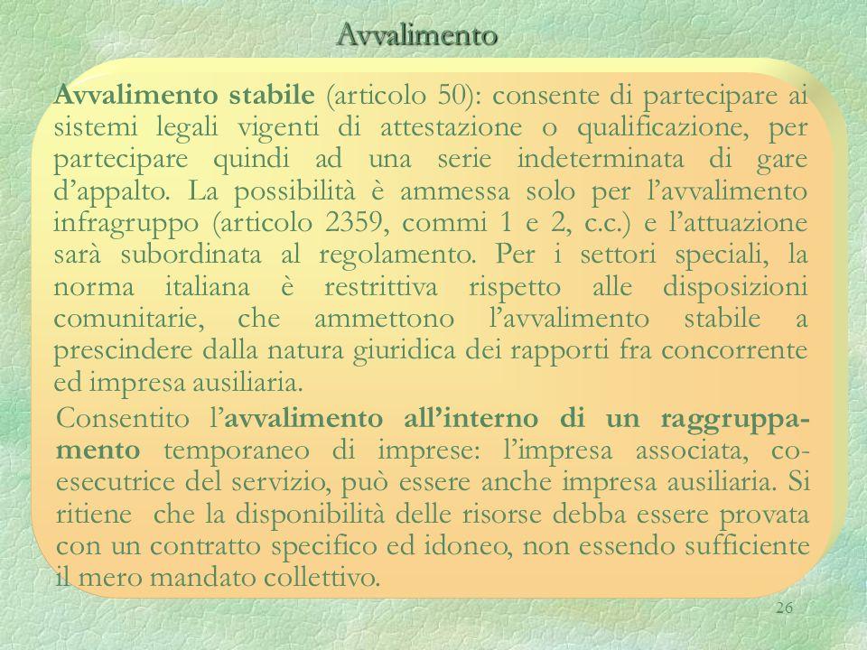 26 Avvalimento Avvalimento Avvalimento stabile (articolo 50): consente di partecipare ai sistemi legali vigenti di attestazione o qualificazione, per