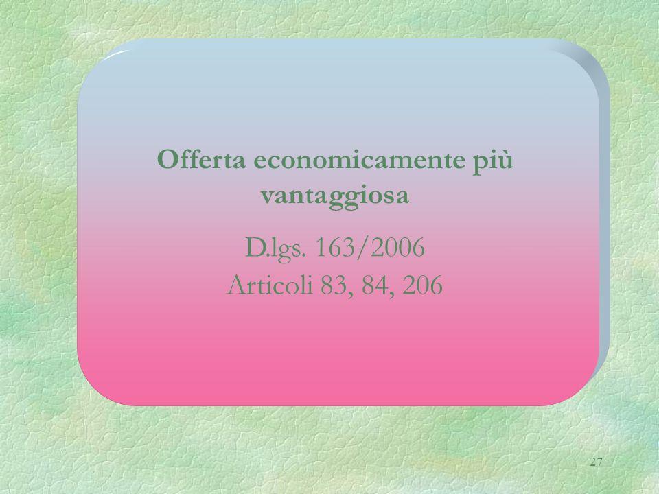 27 Offerta economicamente più vantaggiosa D.lgs. 163/2006 Articoli 83, 84, 206