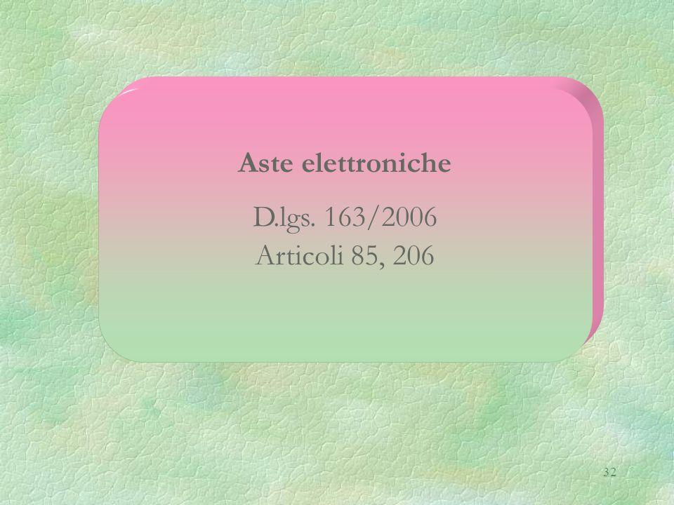 32 Aste elettroniche D.lgs. 163/2006 Articoli 85, 206
