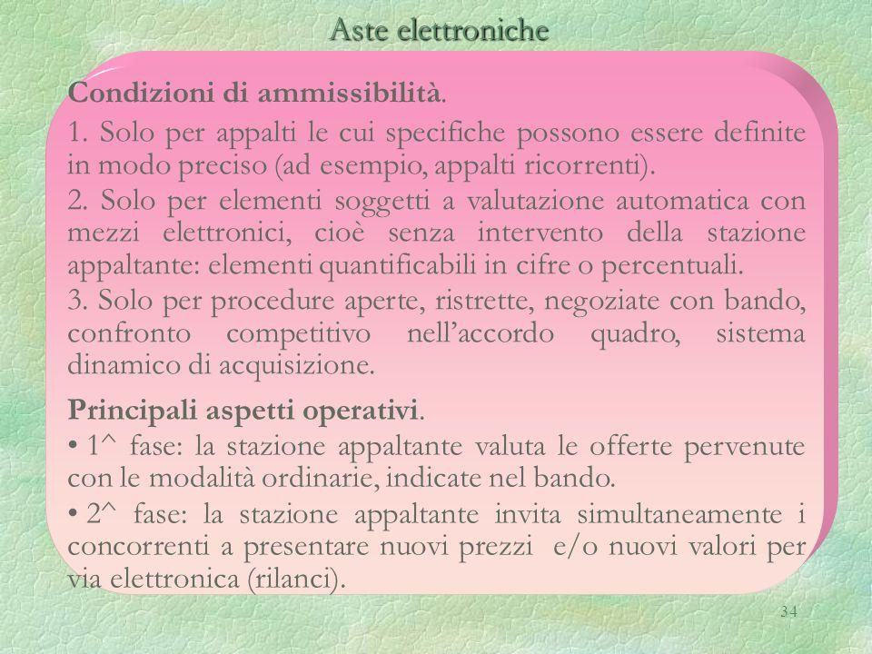 34 Aste elettroniche Aste elettroniche Condizioni di ammissibilità. 1. Solo per appalti le cui specifiche possono essere definite in modo preciso (ad