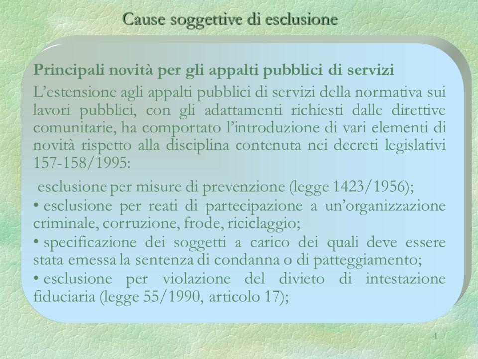 4 Cause soggettive di esclusione Cause soggettive di esclusione Principali novità per gli appalti pubblici di servizi Lestensione agli appalti pubblic