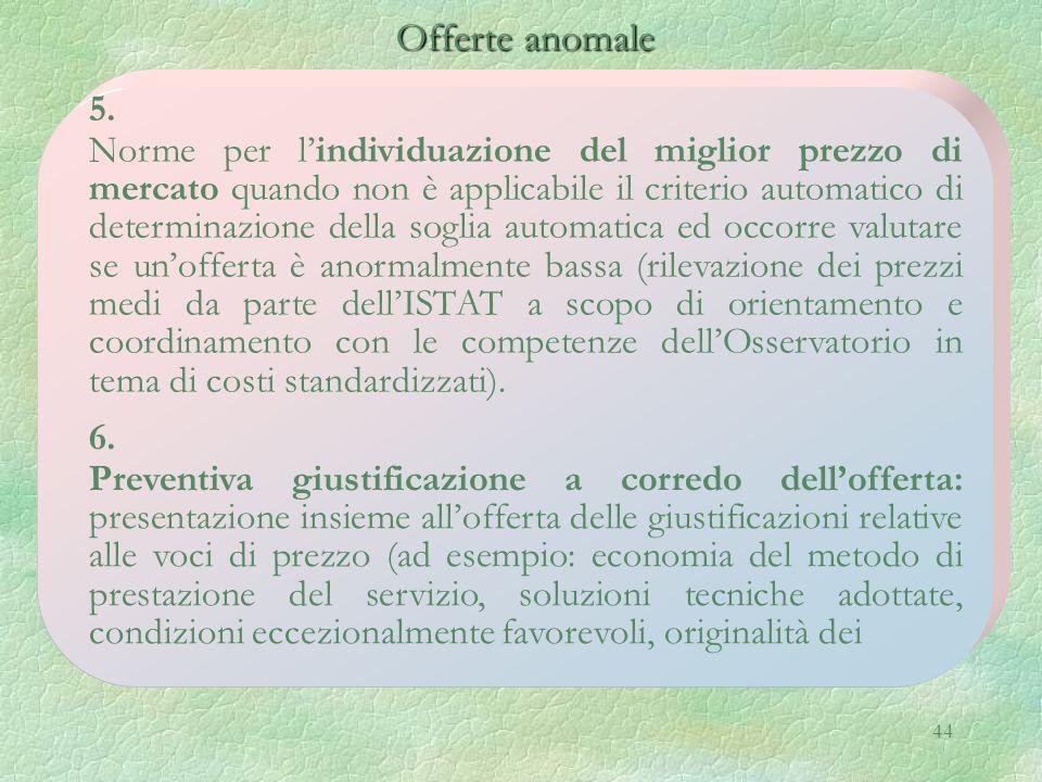 44 Offerte anomale Offerte anomale 5. Norme per lindividuazione del miglior prezzo di mercato quando non è applicabile il criterio automatico di deter