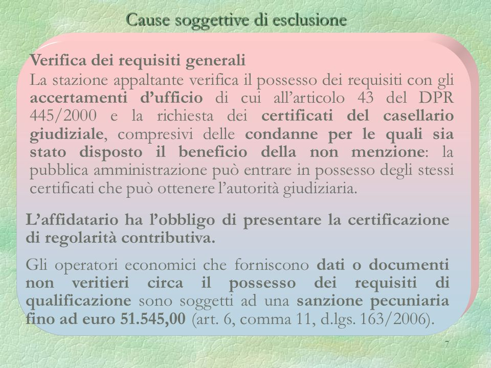 7 Cause soggettive di esclusione Cause soggettive di esclusione Verifica dei requisiti generali La stazione appaltante verifica il possesso dei requis