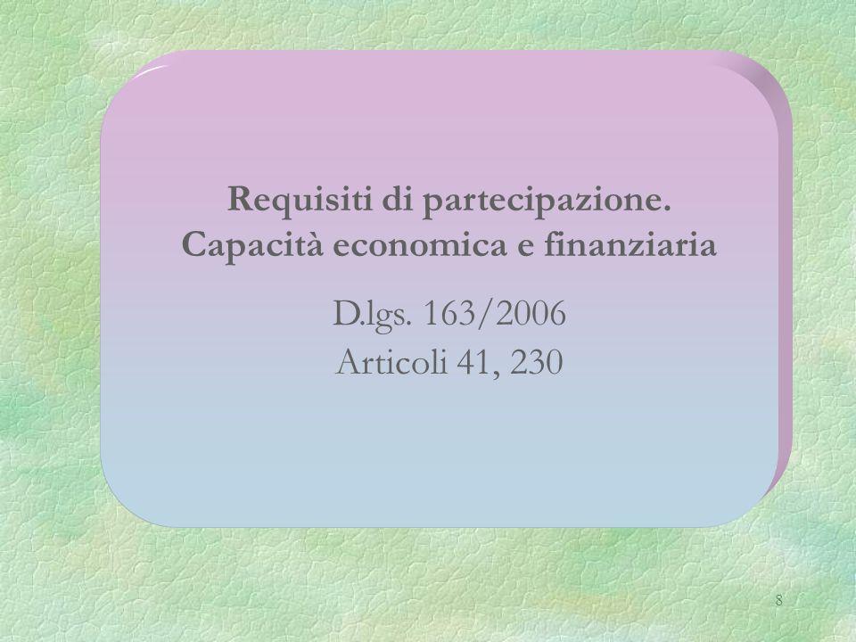 8 Requisiti di partecipazione. Capacità economica e finanziaria D.lgs. 163/2006 Articoli 41, 230