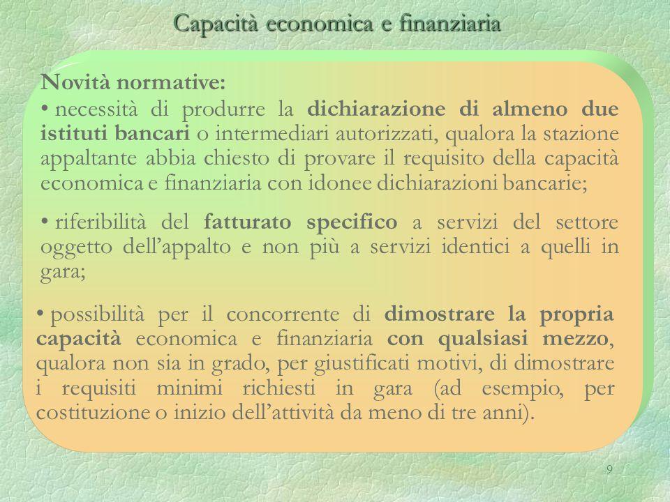 9 Capacità economica e finanziaria Capacità economica e finanziaria Novità normative: necessità di produrre la dichiarazione di almeno due istituti ba