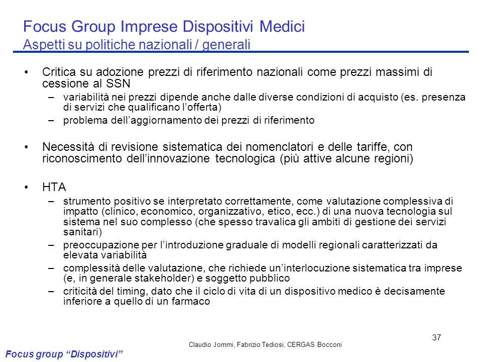 Claudio Jommi, Fabrizio Tediosi, CERGAS Bocconi 37 Focus Group Imprese Dispositivi Medici Aspetti su politiche nazionali / generali Critica su adozion