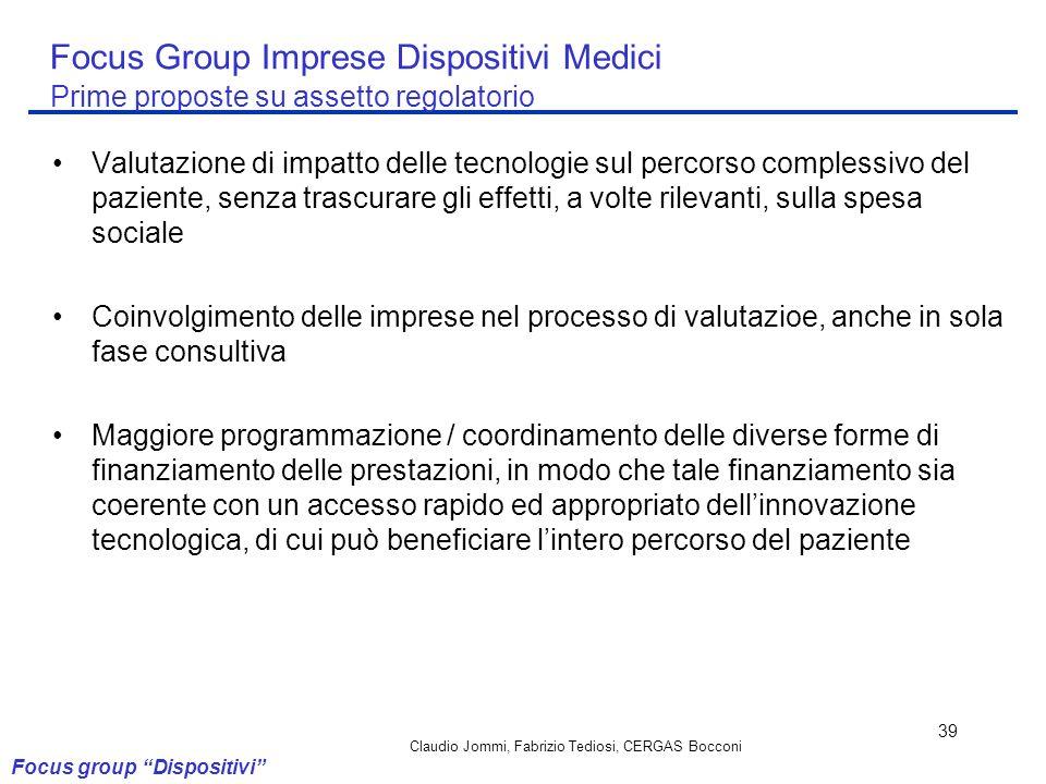 Claudio Jommi, Fabrizio Tediosi, CERGAS Bocconi 39 Focus Group Imprese Dispositivi Medici Prime proposte su assetto regolatorio Valutazione di impatto