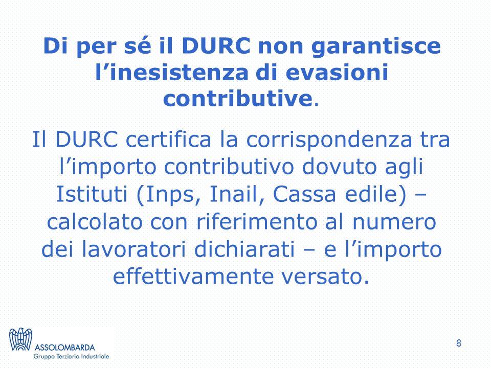 8 Di per sé il DURC non garantisce linesistenza di evasioni contributive.