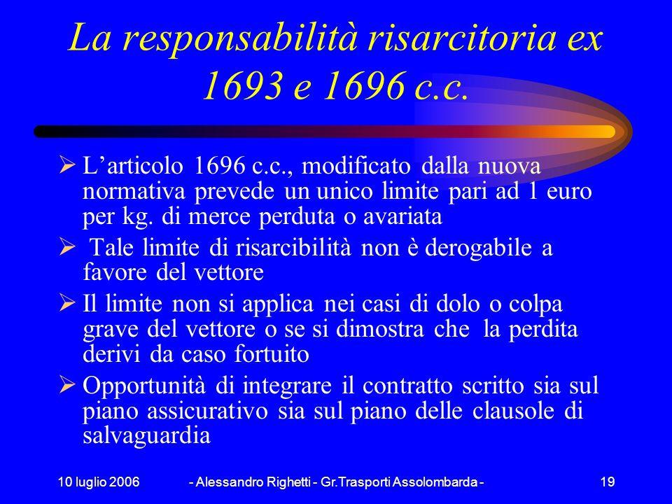 10 luglio 2006- Alessandro Righetti - Gr.Trasporti Assolombarda -18 La responsabilità risarcitoria ex 1693 e 1696 c.c. Larticolo 1696 c.c., combinato