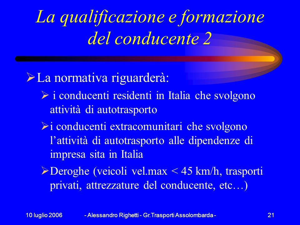 10 luglio 2006- Alessandro Righetti - Gr.Trasporti Assolombarda -20 La qualificazione e formazione del conducente 1 recepimento della Direttiva 2003/5