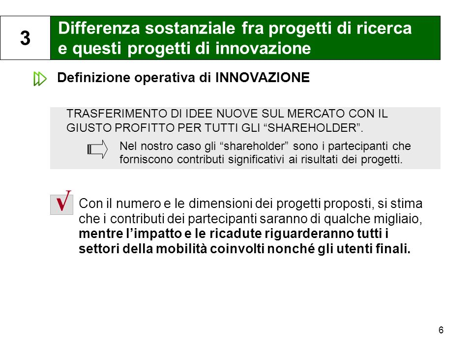 7 I risultati dei progetti di innovazione sono prototipi funzionanti 4 con dimostrazione positiva della loro funzionalità e producibilità industriale.
