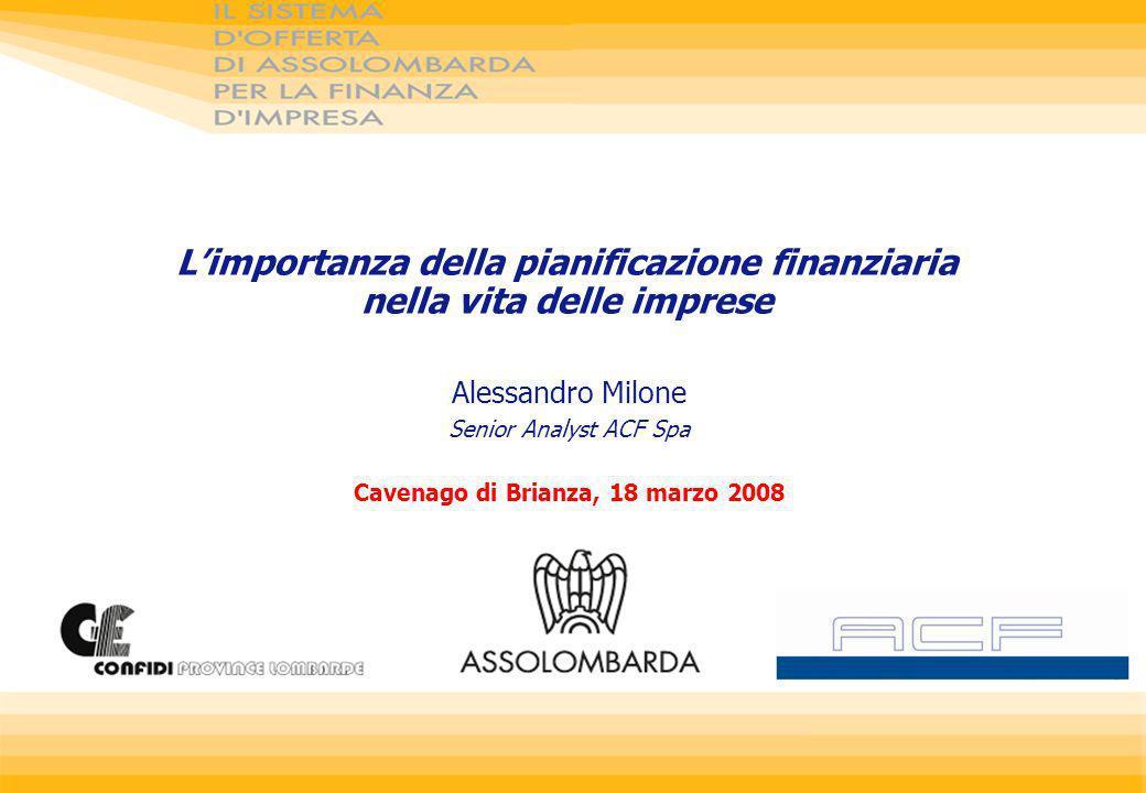 Limportanza della pianificazione finanziaria nella vita delle imprese Alessandro Milone Senior Analyst ACF Spa Cavenago di Brianza, 18 marzo 2008