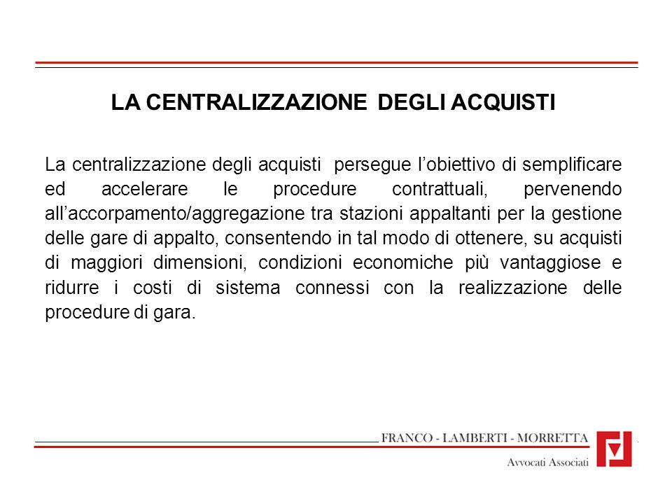 LA CENTRALIZZAZIONE DEGLI ACQUISTI La centralizzazione degli acquisti persegue lobiettivo di semplificare ed accelerare le procedure contrattuali, per