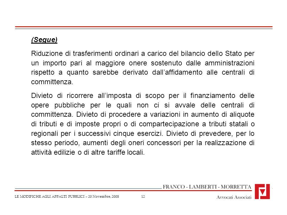 12 LE MODIFICHE AGLI APPALTI PUBBLICI – 20 Novembre, 2008 (Segue) Riduzione di trasferimenti ordinari a carico del bilancio dello Stato per un importo