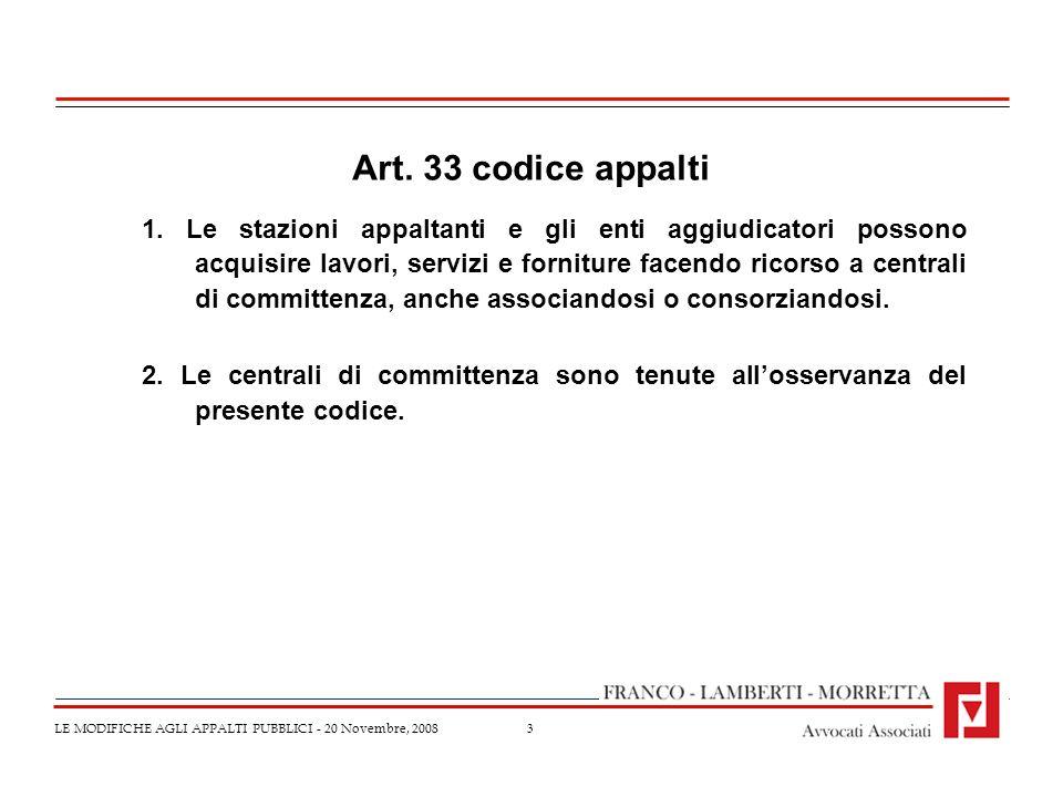 3 LE MODIFICHE AGLI APPALTI PUBBLICI - 20 Novembre, 2008 Art. 33 codice appalti 1. Le stazioni appaltanti e gli enti aggiudicatori possono acquisire l