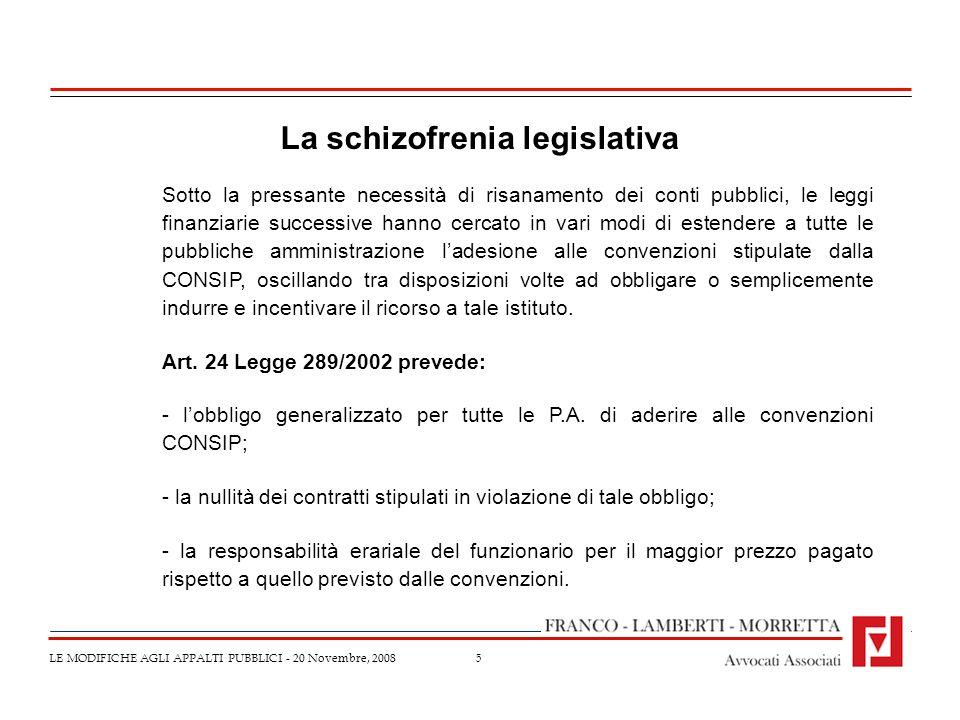 5 LE MODIFICHE AGLI APPALTI PUBBLICI - 20 Novembre, 2008 La schizofrenia legislativa Sotto la pressante necessità di risanamento dei conti pubblici, l