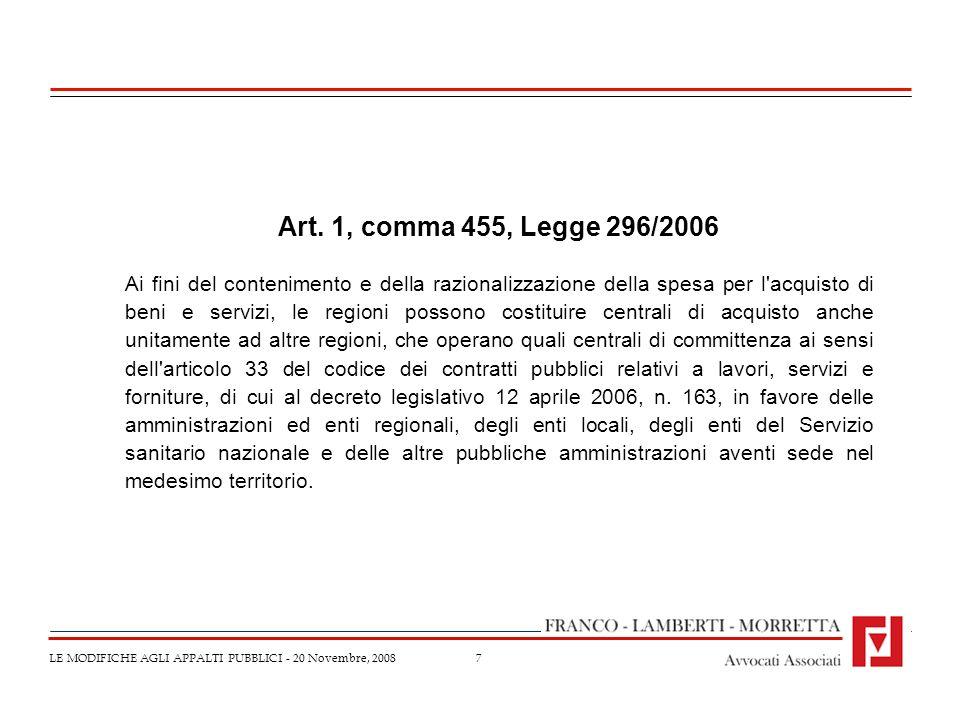 7 LE MODIFICHE AGLI APPALTI PUBBLICI - 20 Novembre, 2008 Art. 1, comma 455, Legge 296/2006 Ai fini del contenimento e della razionalizzazione della sp