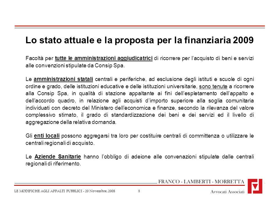 8 LE MODIFICHE AGLI APPALTI PUBBLICI - 20 Novembre, 2008 Lo stato attuale e la proposta per la finanziaria 2009 Facoltà per tutte le amministrazioni a