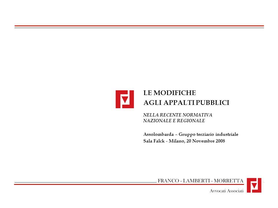 LE MODIFICHE AGLI APPALTI PUBBLICI NELLA RECENTE NORMATIVA NAZIONALE E REGIONALE Assolombarda – Gruppo terziario industriale Sala Falck - Milano, 20 N