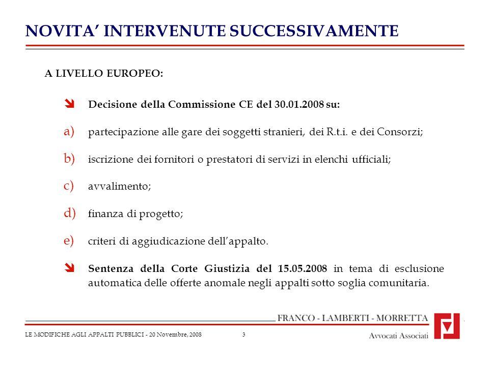 3 NOVITA INTERVENUTE SUCCESSIVAMENTE LE MODIFICHE AGLI APPALTI PUBBLICI - 20 Novembre, 2008 A LIVELLO EUROPEO: Decisione della Commissione CE del 30.0