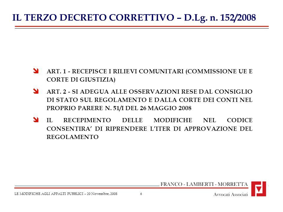 6 IL TERZO DECRETO CORRETTIVO – D.Lg. n. 152/2008 LE MODIFICHE AGLI APPALTI PUBBLICI – 20 Novembre, 2008 ART. 1 - RECEPISCE I RILIEVI COMUNITARI (COMM