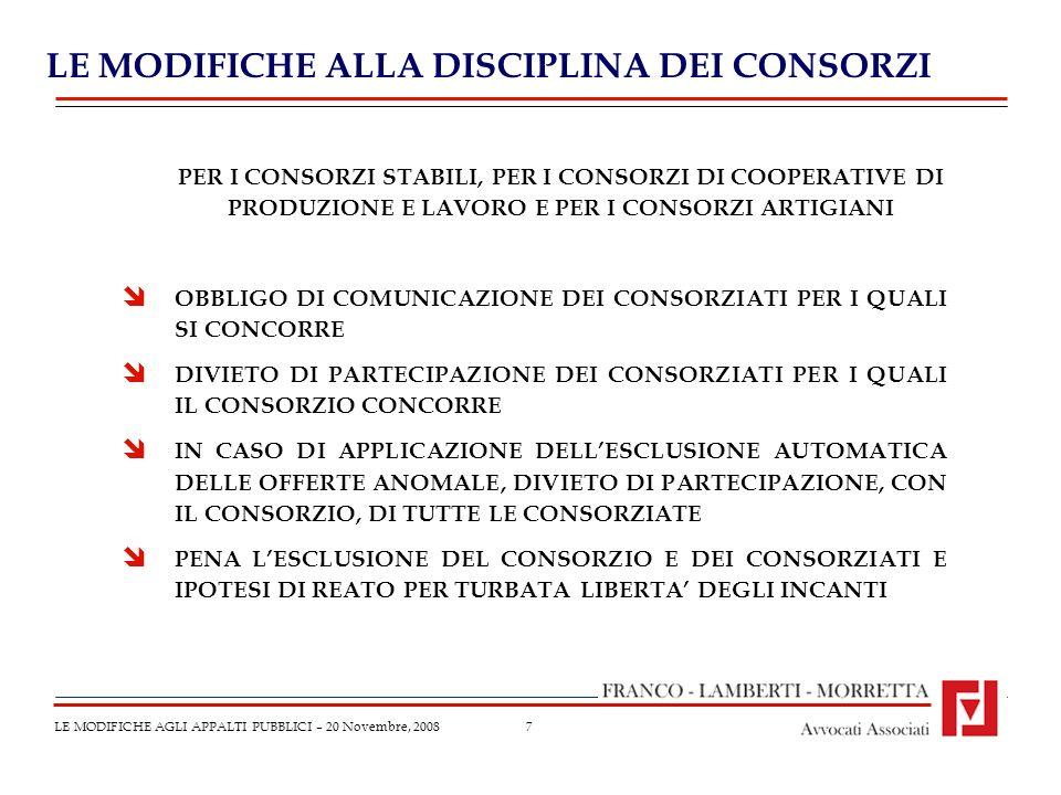 7 LE MODIFICHE ALLA DISCIPLINA DEI CONSORZI LE MODIFICHE AGLI APPALTI PUBBLICI – 20 Novembre, 2008 PER I CONSORZI STABILI, PER I CONSORZI DI COOPERATI
