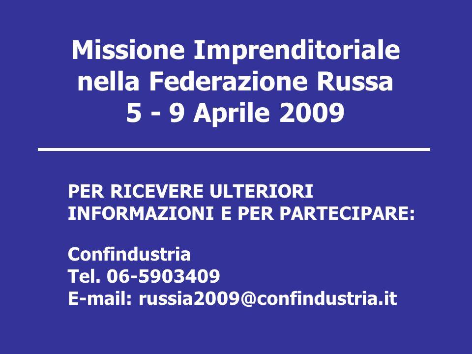 Missione Imprenditoriale nella Federazione Russa 5 - 9 Aprile 2009 PER RICEVERE ULTERIORI INFORMAZIONI E PER PARTECIPARE: Confindustria Tel.