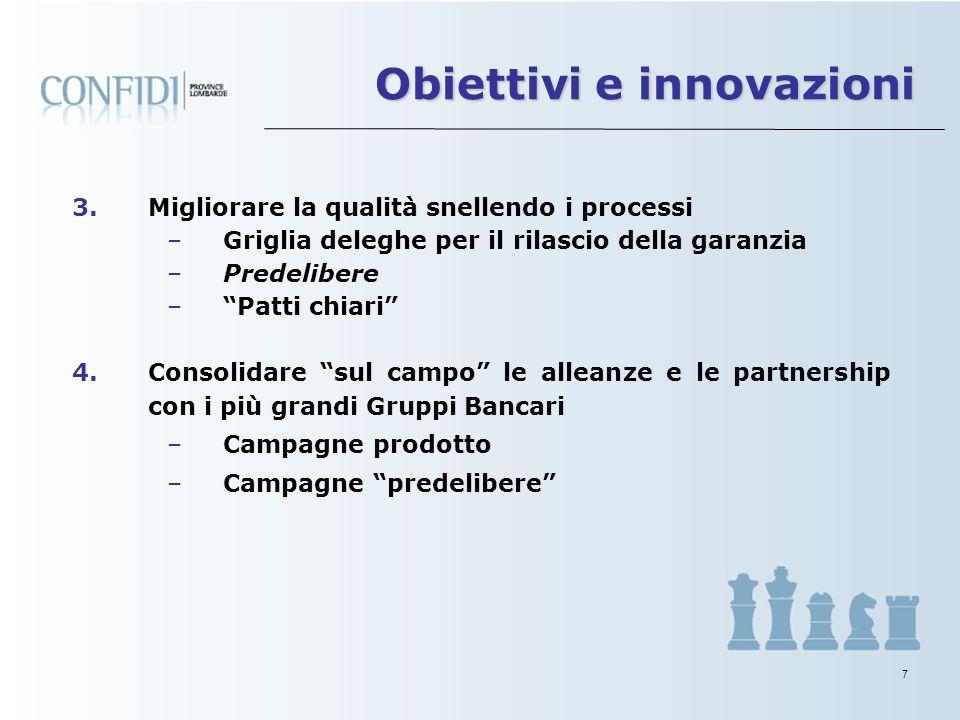 6 Obiettivi e innovazioni 1.Ricercare la soddisfazione dei clienti/soci: –Porre il socio al centro dellazione di sviluppo –Avvio rete commerciale sul