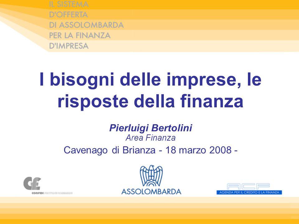 I bisogni delle imprese, le risposte della finanza Pierluigi Bertolini Area Finanza Cavenago di Brianza - 18 marzo 2008 -