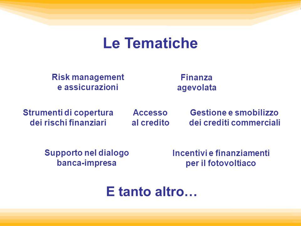Le Tematiche Finanza agevolata Risk management e assicurazioni Accesso al credito Gestione e smobilizzo dei crediti commerciali Strumenti di copertura