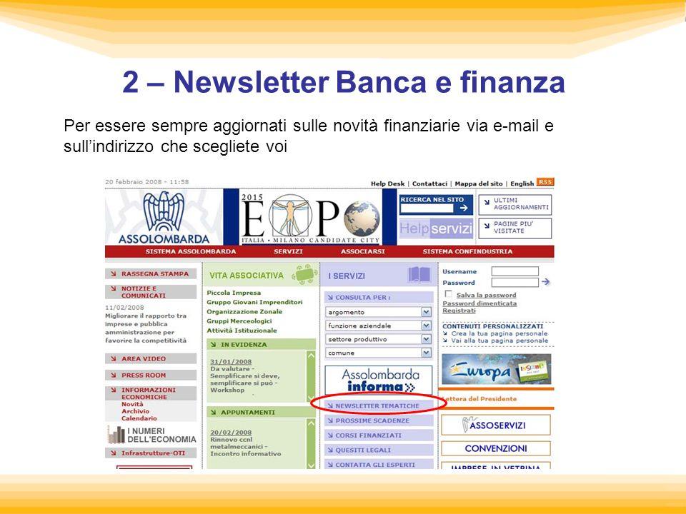 2 – Newsletter Banca e finanza Per essere sempre aggiornati sulle novità finanziarie via e-mail e sullindirizzo che scegliete voi