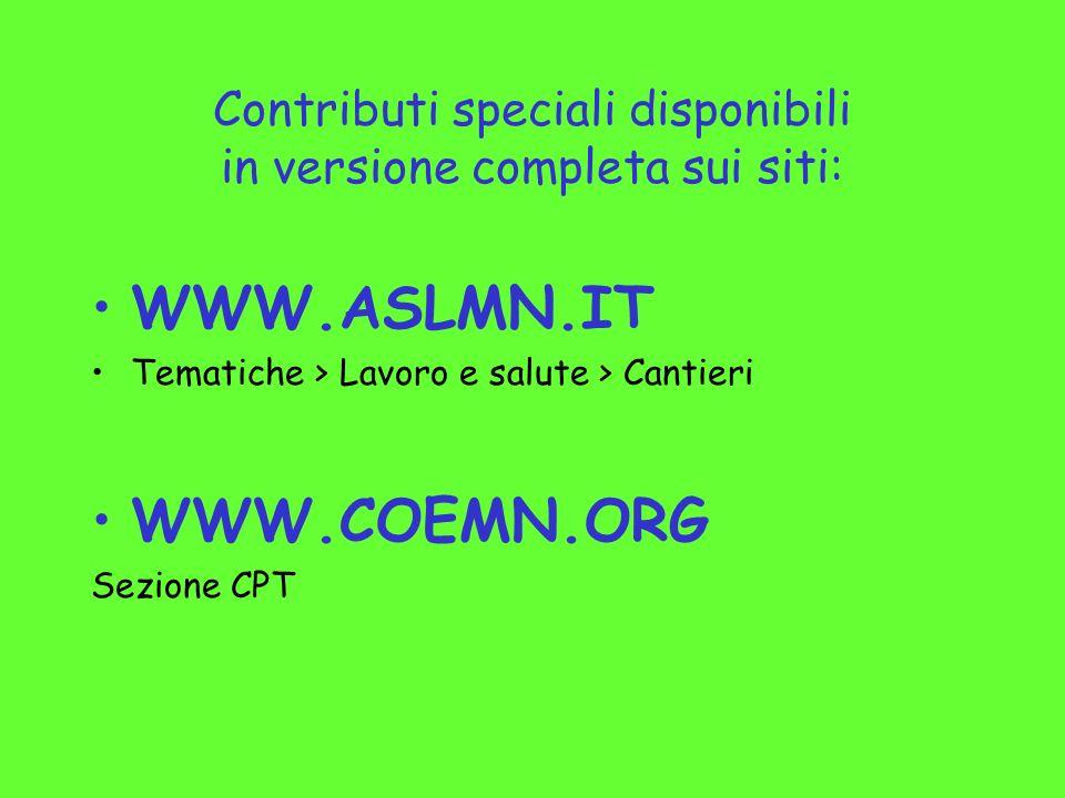 Contributi speciali disponibili in versione completa sui siti: WWW.ASLMN.IT Tematiche > Lavoro e salute > Cantieri WWW.COEMN.ORG Sezione CPT