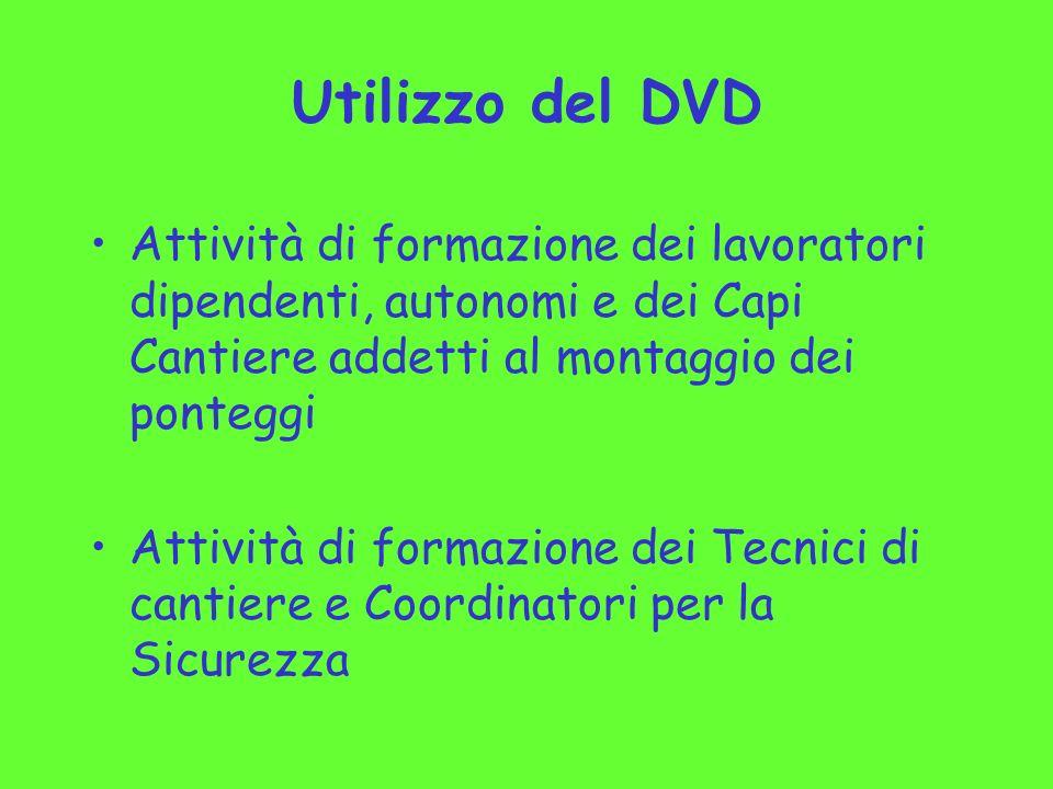 Utilizzo del DVD Attività di formazione dei lavoratori dipendenti, autonomi e dei Capi Cantiere addetti al montaggio dei ponteggi Attività di formazio