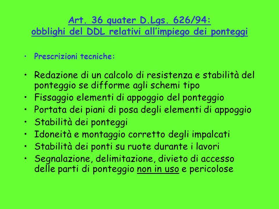 Art. 36 quater D.Lgs. 626/94: obblighi del DDL relativi allimpiego dei ponteggi Prescrizioni tecniche: Redazione di un calcolo di resistenza e stabili