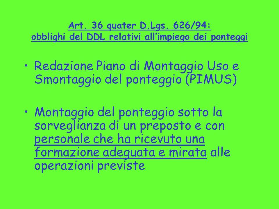 Art. 36 quater D.Lgs. 626/94: obblighi del DDL relativi allimpiego dei ponteggi Redazione Piano di Montaggio Uso e Smontaggio del ponteggio (PIMUS) Mo