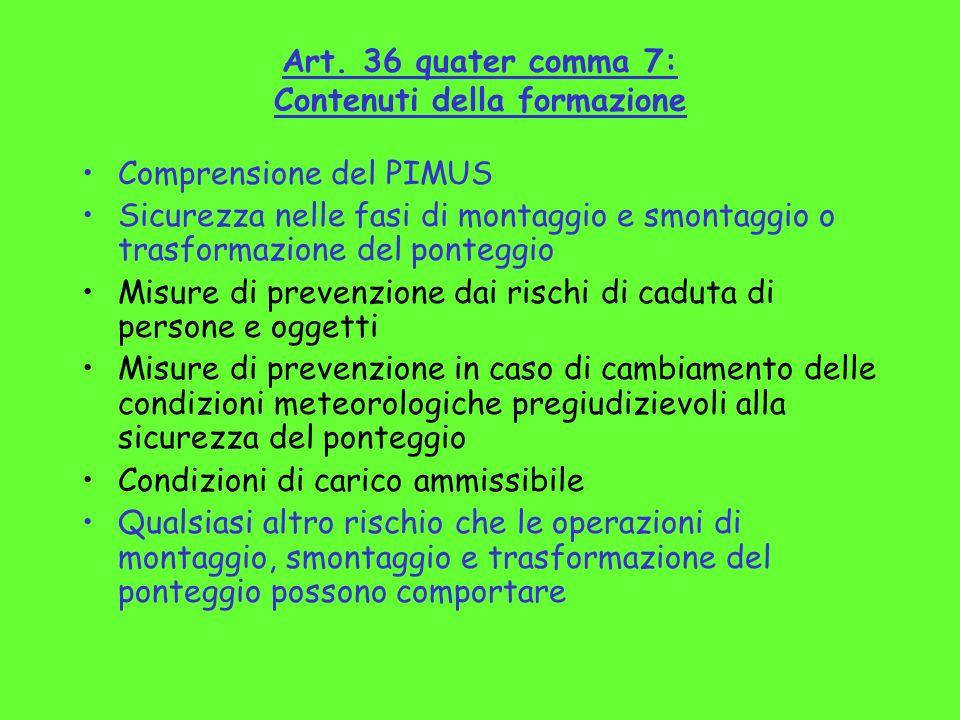 Art. 36 quater comma 7: Contenuti della formazione Comprensione del PIMUS Sicurezza nelle fasi di montaggio e smontaggio o trasformazione del ponteggi