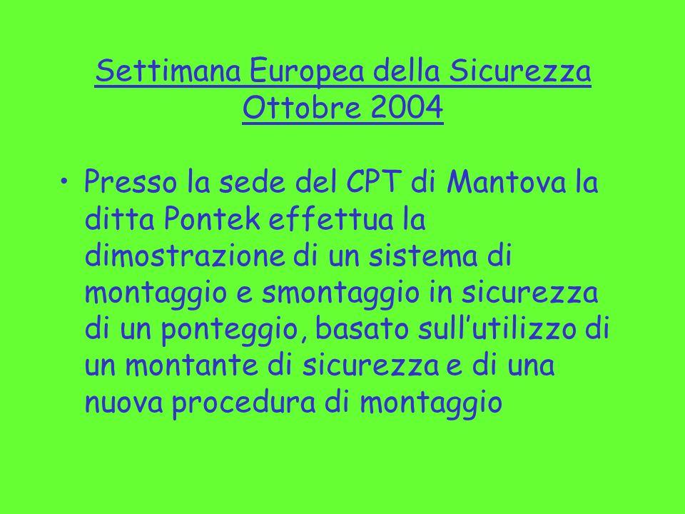 Settimana Europea della Sicurezza Ottobre 2004 Presso la sede del CPT di Mantova la ditta Pontek effettua la dimostrazione di un sistema di montaggio