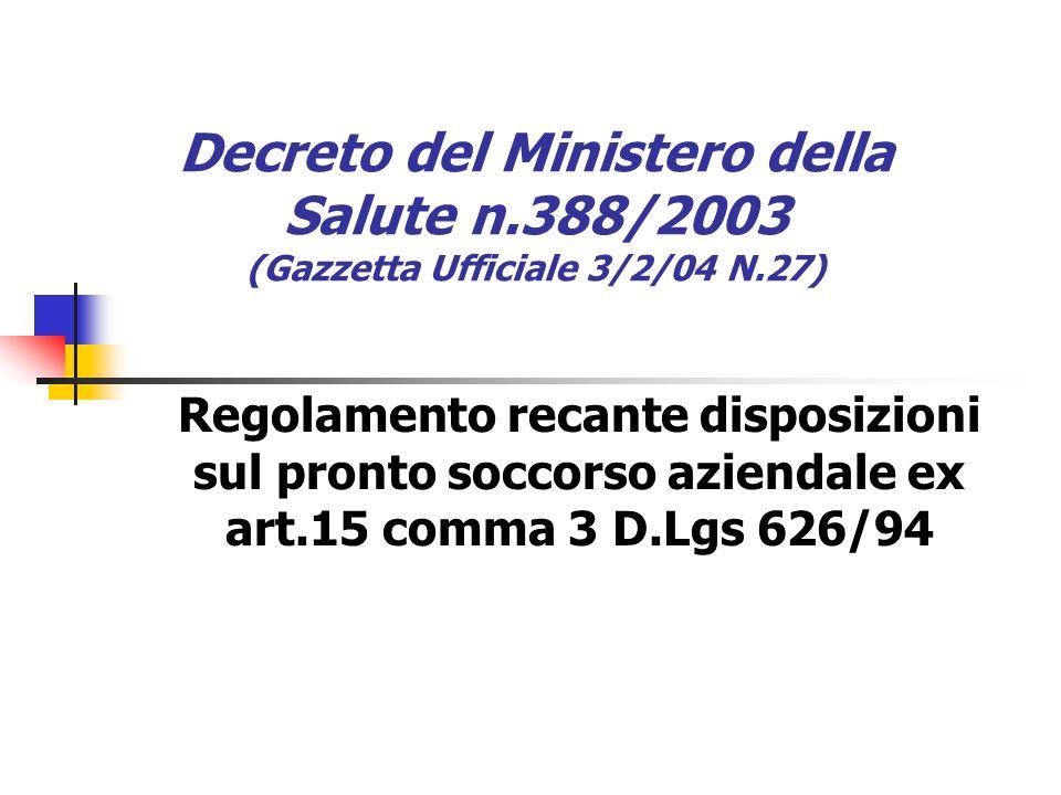 Decreto del Ministero della Salute n.388/2003 (Gazzetta Ufficiale 3/2/04 N.27) Regolamento recante disposizioni sul pronto soccorso aziendale ex art.1
