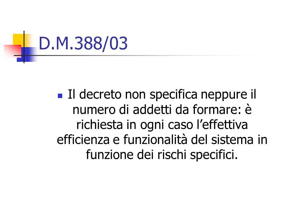 D.M.388/03 Il decreto non specifica neppure il numero di addetti da formare: è richiesta in ogni caso leffettiva efficienza e funzionalità del sistema