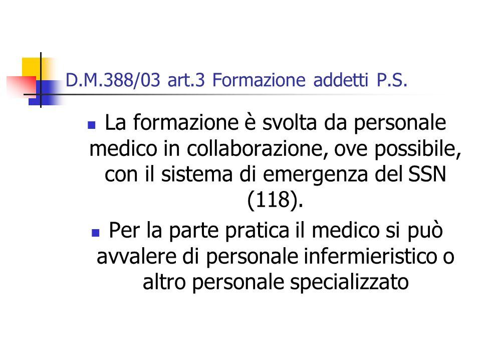 D.M.388/03 art.3 Formazione addetti P.S. La formazione è svolta da personale medico in collaborazione, ove possibile, con il sistema di emergenza del
