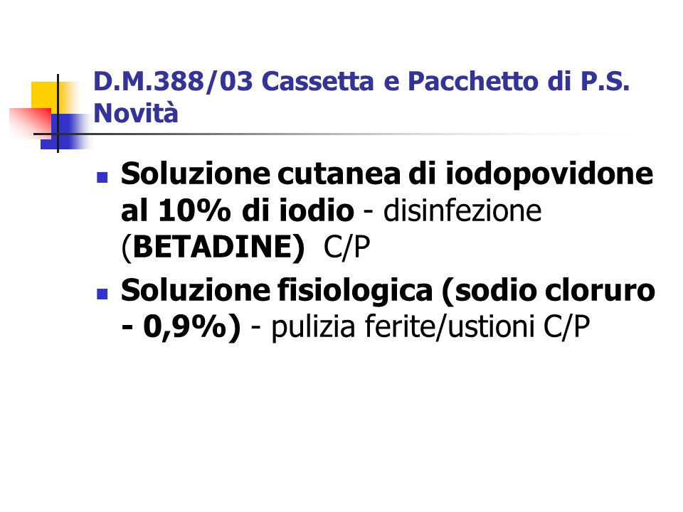 D.M.388/03 Cassetta e Pacchetto di P.S. Novità Soluzione cutanea di iodopovidone al 10% di iodio - disinfezione (BETADINE) C/P Soluzione fisiologica (