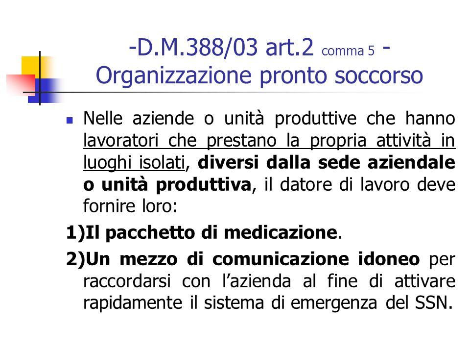 -D.M.388/03 art.2 comma 5 - Organizzazione pronto soccorso Nelle aziende o unità produttive che hanno lavoratori che prestano la propria attività in l