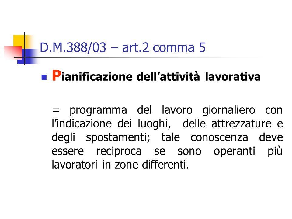 D.M.388/03 – art.2 comma 5 P ianificazione dellattività lavorativa = programma del lavoro giornaliero con lindicazione dei luoghi, delle attrezzature