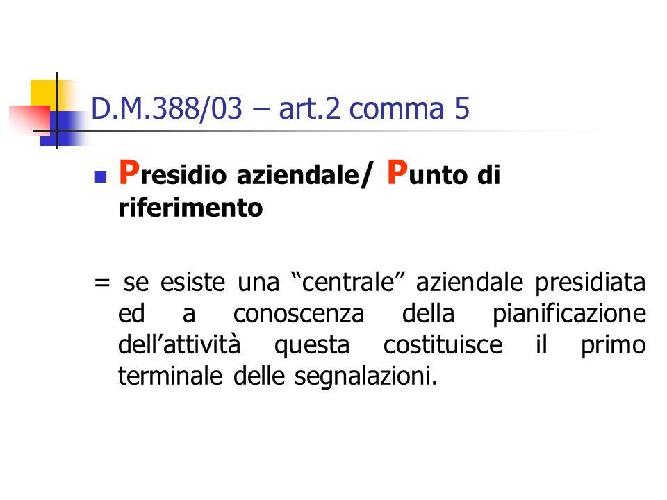 D.M.388/03 – art.2 comma 5 P residio aziendale / P unto di riferimento = se esiste una centrale aziendale presidiata ed a conoscenza della pianificazi