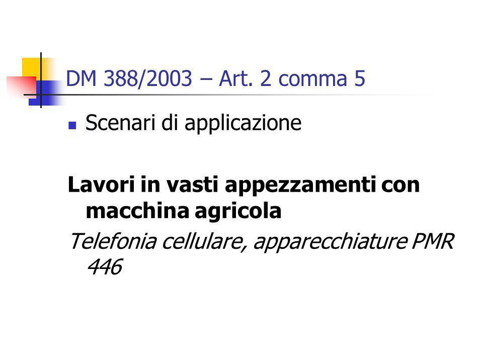 DM 388/2003 – Art. 2 comma 5 Scenari di applicazione Lavori in vasti appezzamenti con macchina agricola Telefonia cellulare, apparecchiature PMR 446