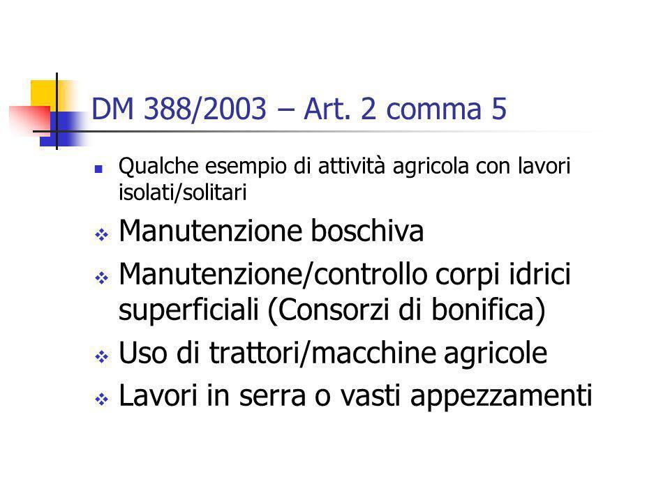 DM 388/2003 – Art. 2 comma 5 Qualche esempio di attività agricola con lavori isolati/solitari Manutenzione boschiva Manutenzione/controllo corpi idric