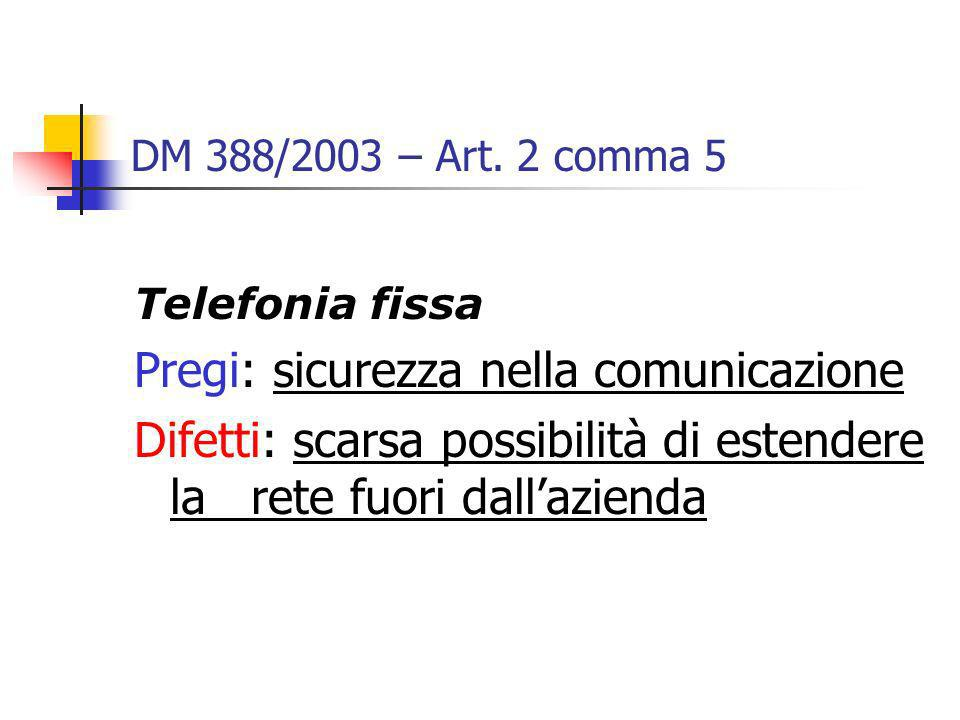 DM 388/2003 – Art. 2 comma 5 Telefonia fissa Pregi: sicurezza nella comunicazione Difetti: scarsa possibilità di estendere la rete fuori dallazienda