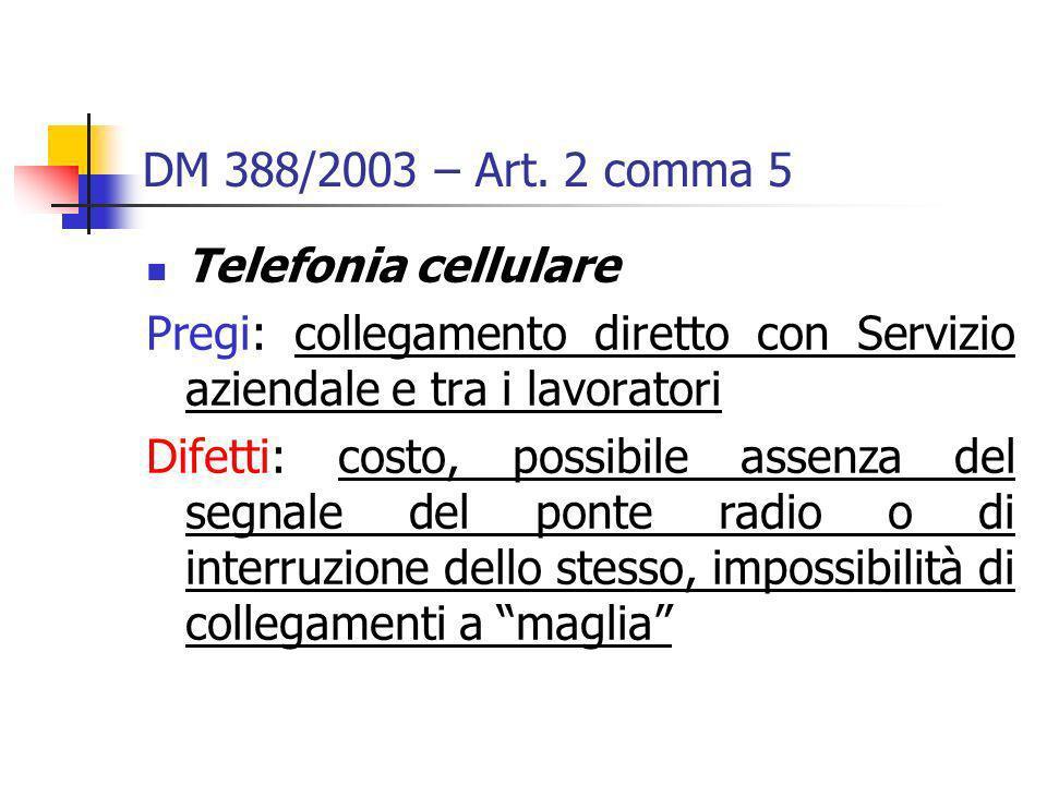 DM 388/2003 – Art. 2 comma 5 Telefonia cellulare Pregi: collegamento diretto con Servizio aziendale e tra i lavoratori Difetti: costo, possibile assen
