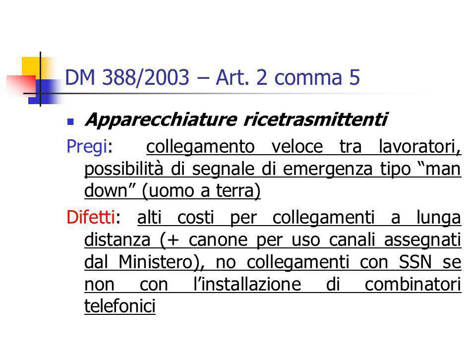 DM 388/2003 – Art. 2 comma 5 Apparecchiature ricetrasmittenti Pregi: collegamento veloce tra lavoratori, possibilità di segnale di emergenza tipo man